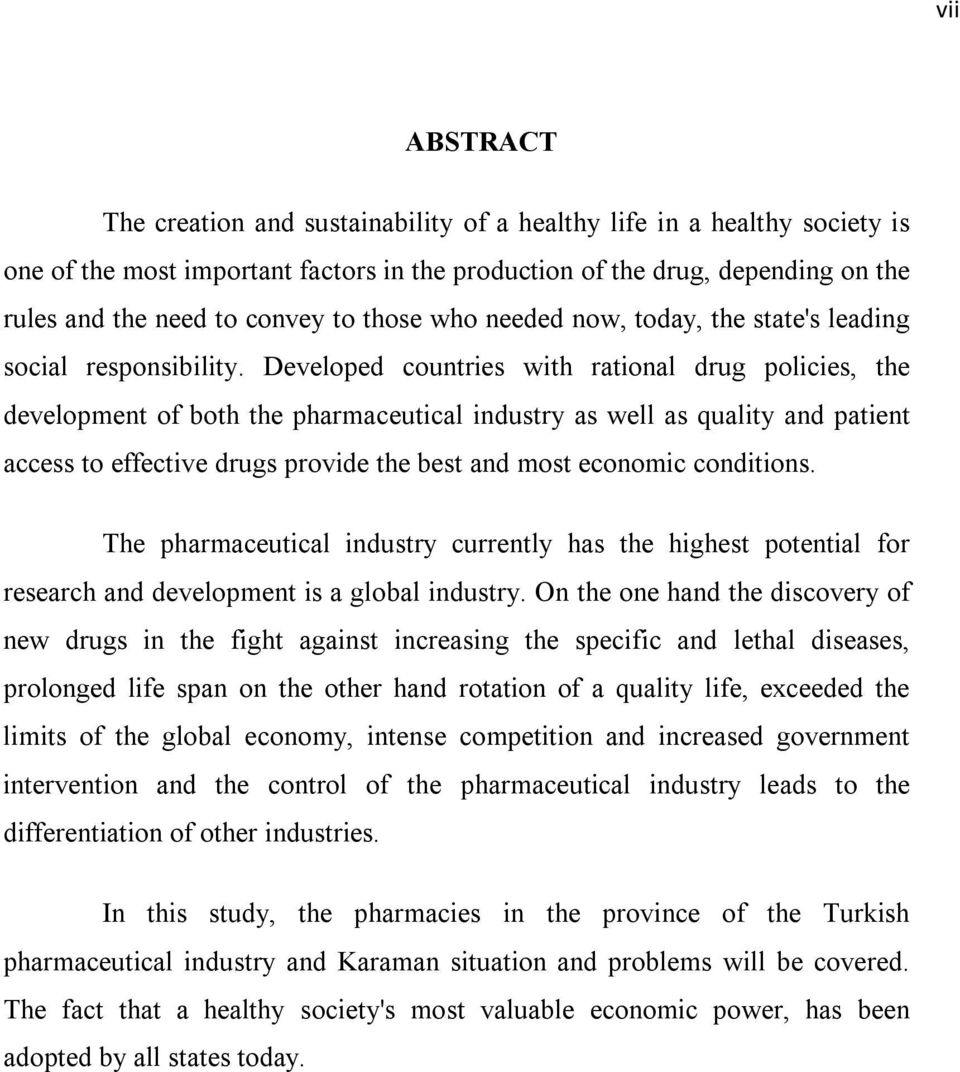 Developed countries with rational drug policies, the development of both the pharmaceutical industry as well as quality and patient access to effective drugs provide the best and most economic