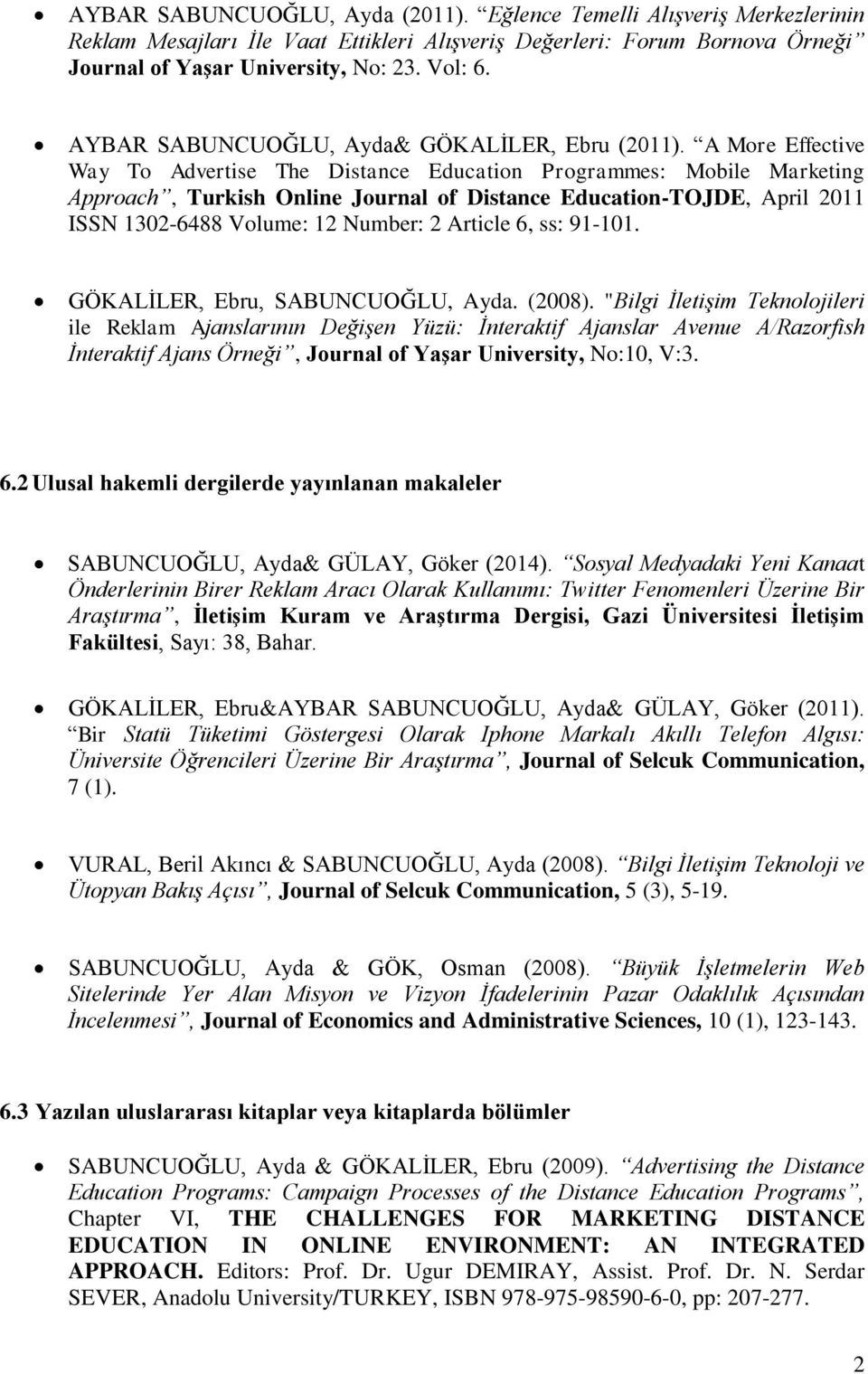 A More Effective Way To Advertise The Distance Education Programmes: Mobile Marketing Approach, Turkish Online Journal of Distance Education-TOJDE, April 2011 ISSN 1302-6488 Volume: 12 Number: 2