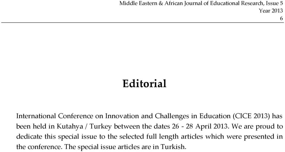 We are proud to dedicate this special issue to the selected full length articles