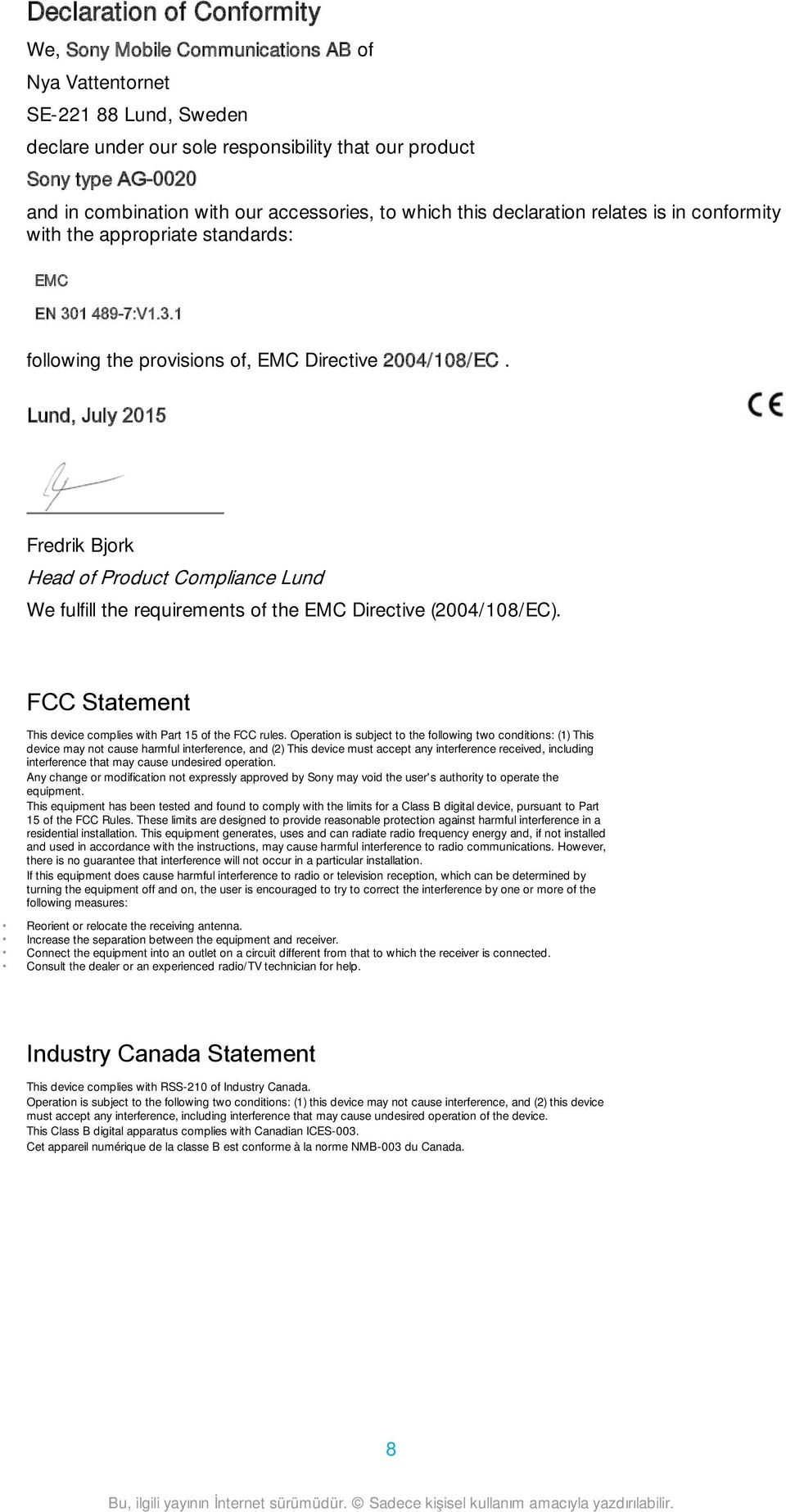 Lund, July 2015 Fredrik Bjork Head of Product Compliance Lund We fulfill the requirements of the EMC Directive (2004/108/EC). FCC Statement This device complies with Part 15 of the FCC rules.