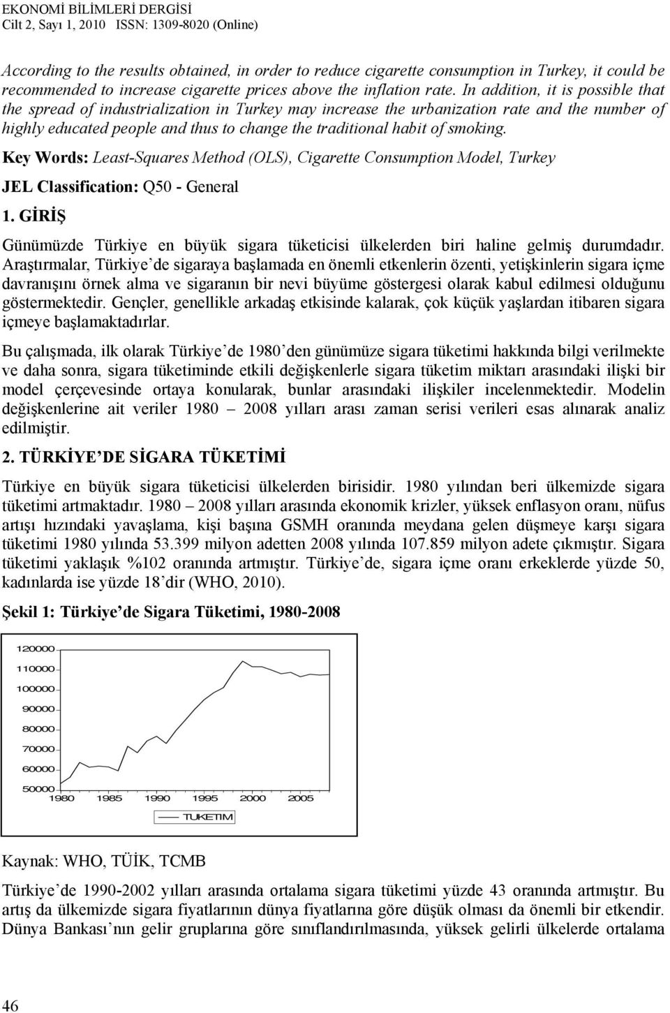 smoking. Key Words: Least-Squares Method (OLS), Cigarette Consumption Model, Turkey JEL Classification: Q50 - General 1.