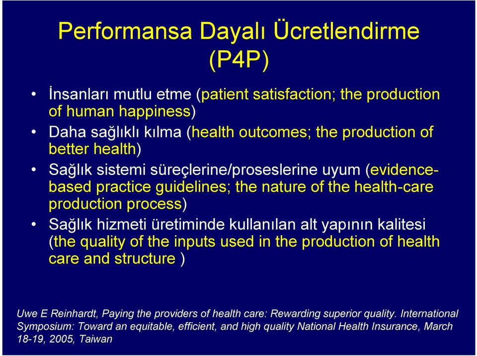 hizmeti üretiminde kullanılan alt yapının kalitesi (the quality of the inputs used in the production of health care and structure ) Uwe E Reinhardt, Paying the