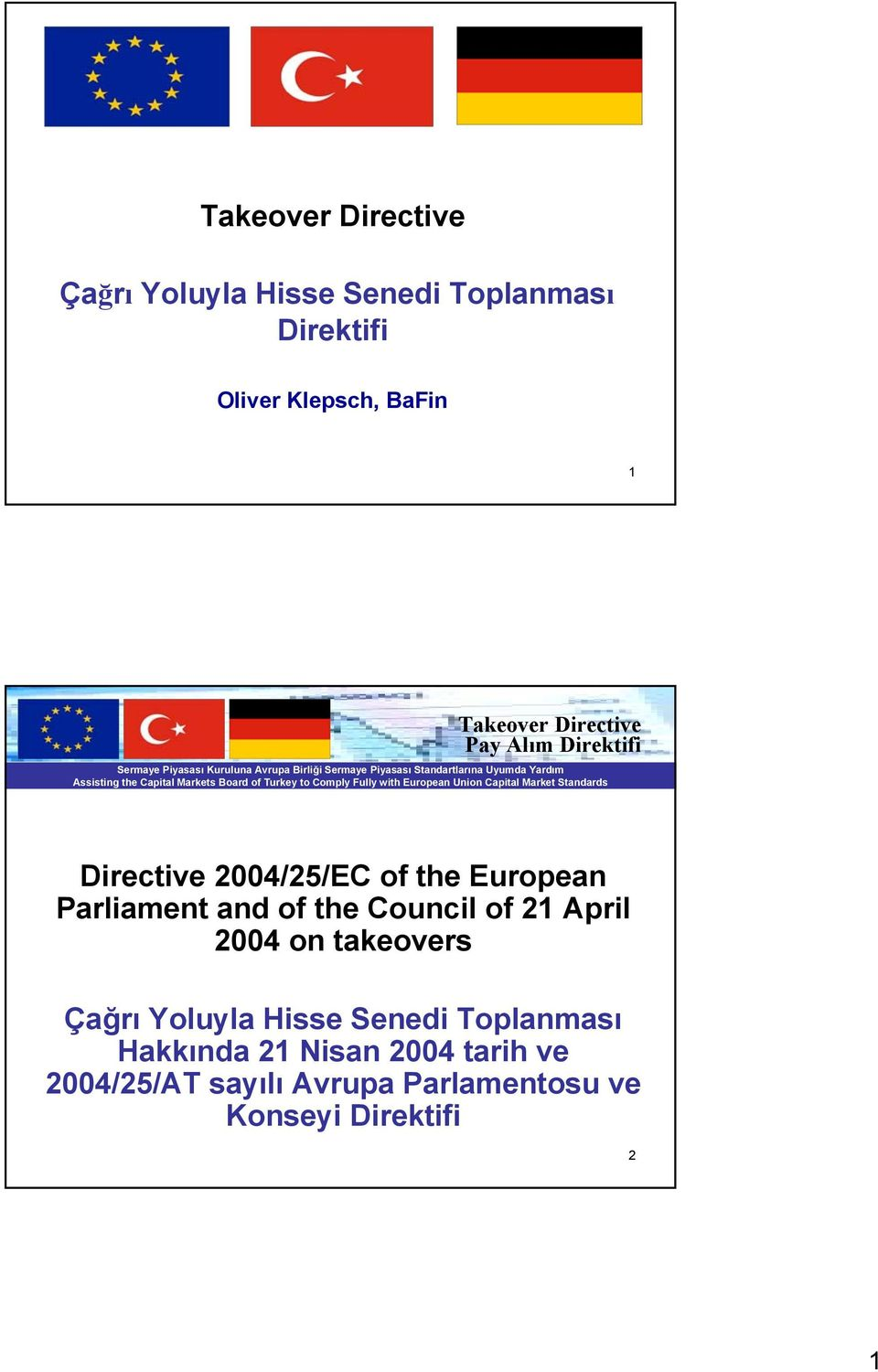 and of the Council of 21 April 2004 on takeovers Çağrı Yoluyla Hisse Senedi Toplanması