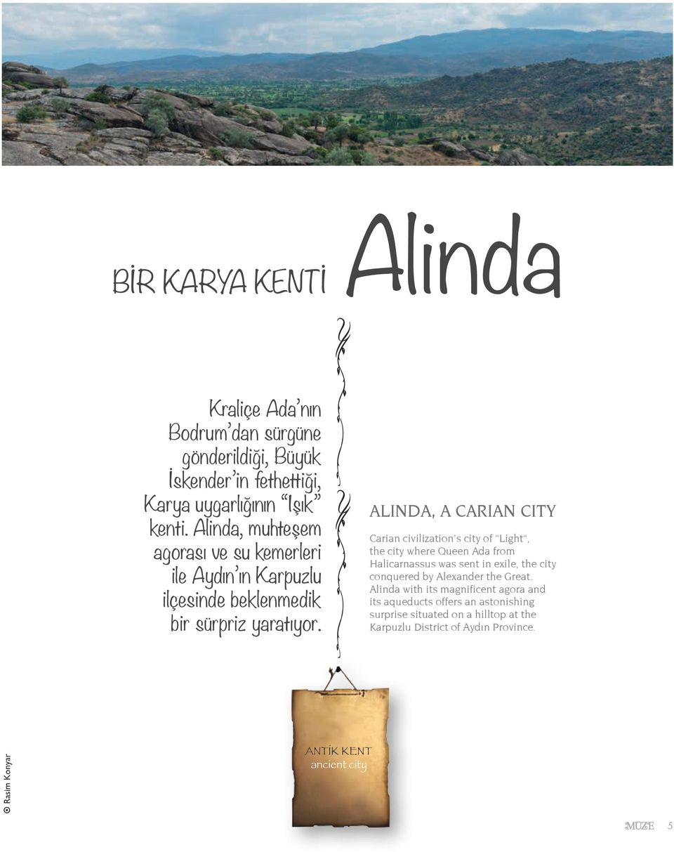ALINDA, A CARIAN CITY Carian civilization s city of Light, the city where Queen Ada from Halicarnassus was sent in exile, the city conquered by