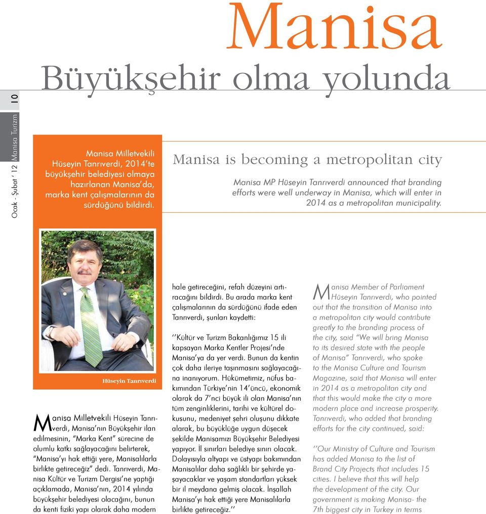 Manisa is becoming a metropolitan city Manisa MP Hüseyin Tanrıverdi announced that branding efforts were well underway in Manisa, which will enter in 2014 as a metropolitan municipality.