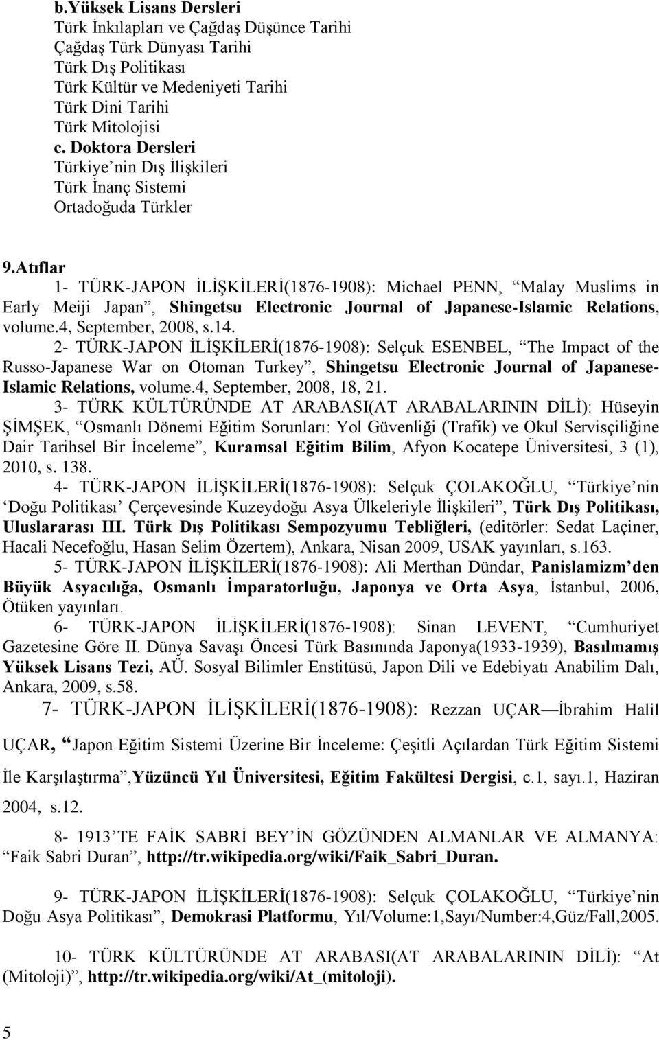 Atıflar 1- TÜRK-JAPON İLİŞKİLERİ(1876-1908): Michael PENN, Malay Muslims in Early Meiji Japan, Shingetsu Electronic Journal of Japanese-Islamic Relations, volume.4, September, 2008, s.14.