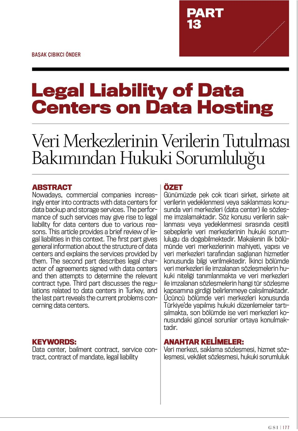 This article provides a brief review of legal liabilities in this context. The first part gives general information about the structure of data centers and explains the services provided by them.