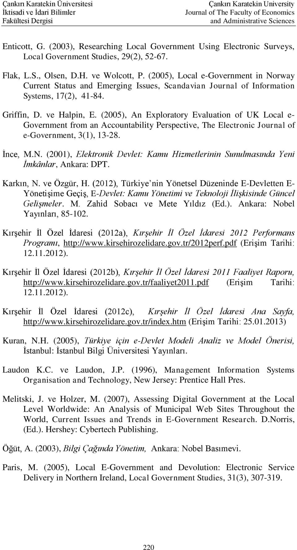 (2005), An Exploratory Evaluation of UK Local e- Government from an Accountability Perspective, The Electronic Journal of e-government, 3(1), 13-28. İnce, M.N.