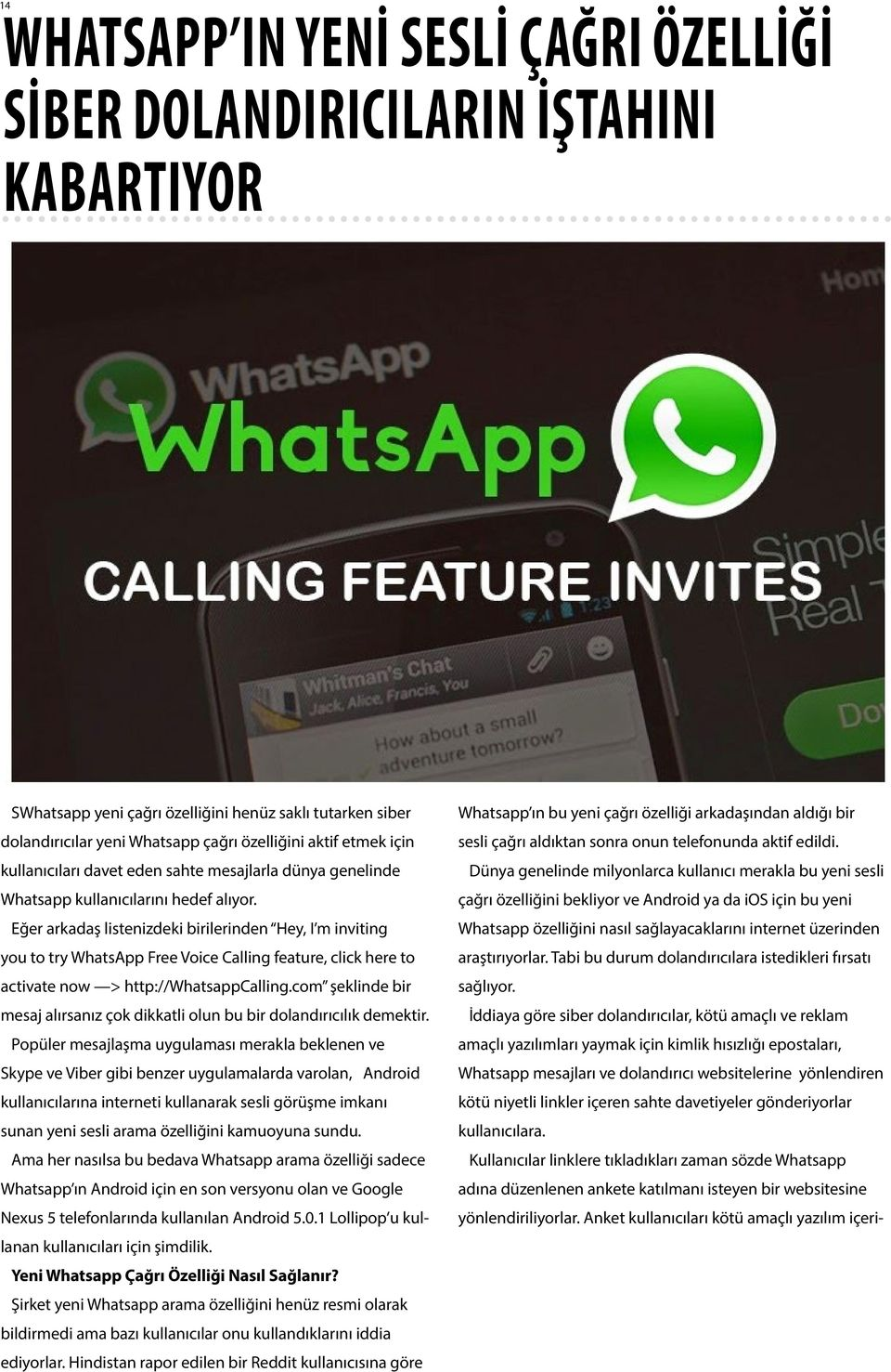 Eğer arkadaş listenizdeki birilerinden Hey, I m inviting you to try WhatsApp Free Voice Calling feature, click here to activate now > http://whatsappcalling.