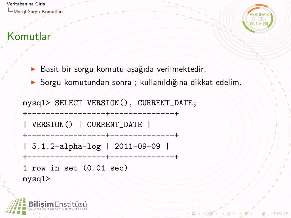 mysql> SELECT VERSION(), CURRENT_DATE; +-----------------+--------------+ VERSION()