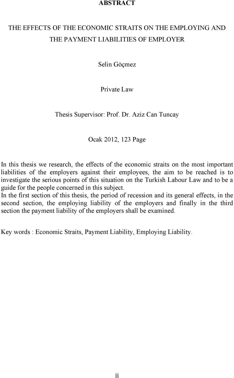 is to investigate the serious points of this situation on the Turkish Labour Law and to be a guide for the people concerned in this subject.