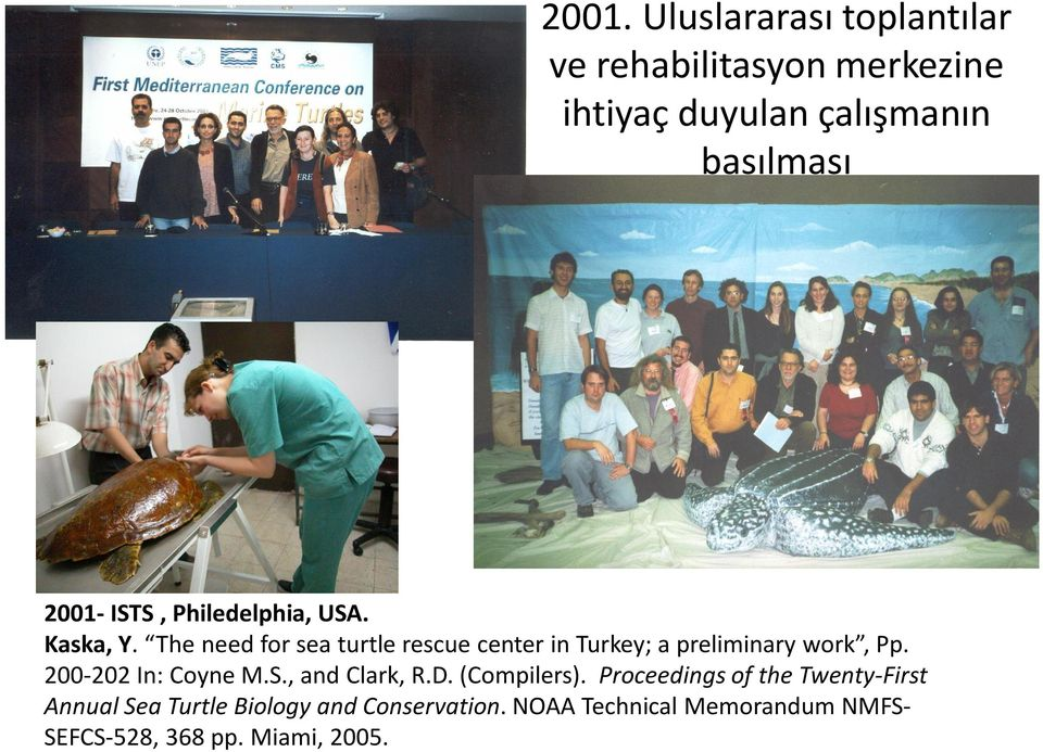 The need for sea turtle rescue center in Turkey; a preliminary work, Pp. 200-202 In: Coyne M.S.