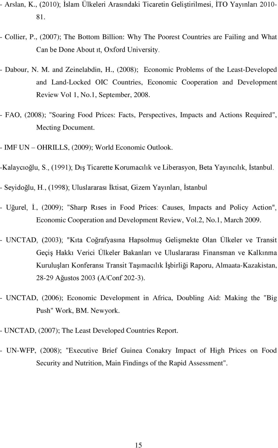 , (2008); Economic Problems of the Least-Developed and Land-Locked OIC Countries, Economic Cooperation and Development Review Vol 1, No.1, September, 2008.