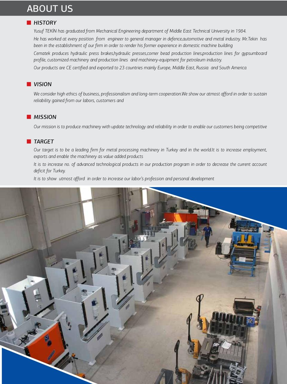 Tekin has been in the establishment of our firm in order to render his former experience in domestic machine building ematek produces hydraulic press brakes,hydraulic presses,corner bead production