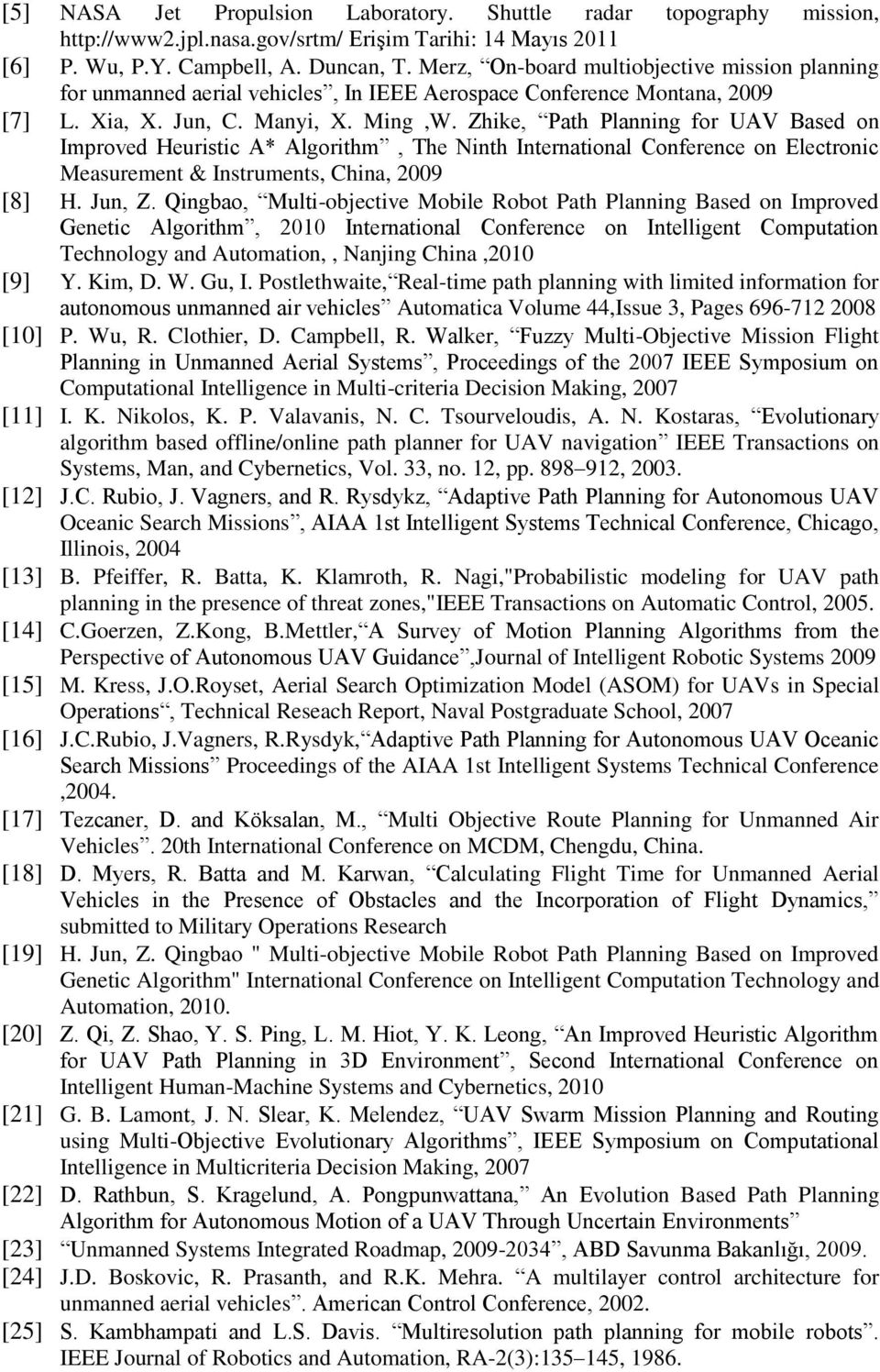 Zhike, Path Planning for UAV Based on Improved Heuristic A* Algorithm, The Ninth International Conference on Electronic Measurement & Instruments, China, 2009 [8] H. Jun, Z.