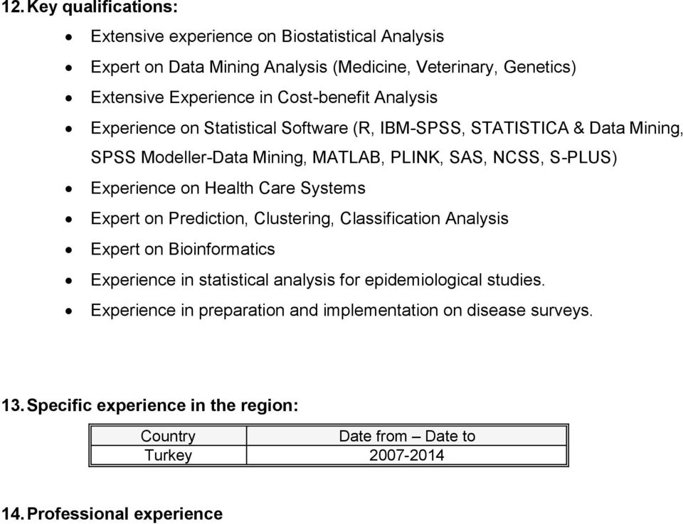 on Health Care Systems Expert on Prediction, Clustering, Classification Analysis Expert on Bioinformatics Experience in statistical analysis for epidemiological studies.