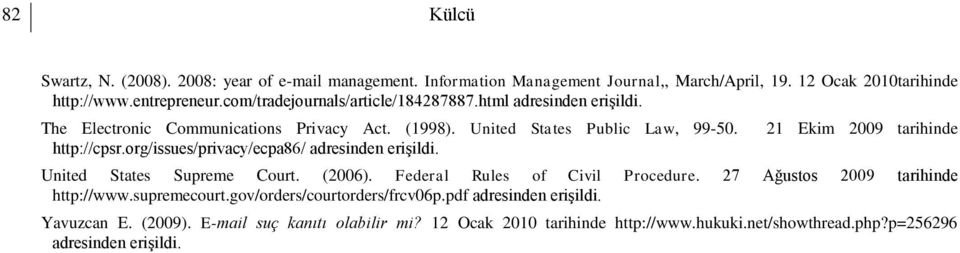 org/issues/privacy/ecpa86/ adresinden erişildi. 21 Ekim 2009 tarihinde United States Supreme Court. (2006). Federal Rules of Civil Procedure.