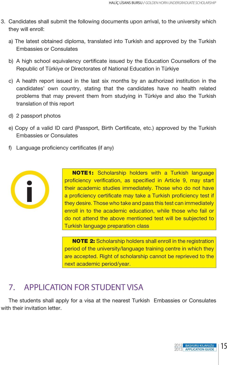 or Consulates b) A high school equivalency certificate issued by the Education Counsellors of the Republic of Türkiye or Directorates of National Education in Türkiye c) A health report issued in the
