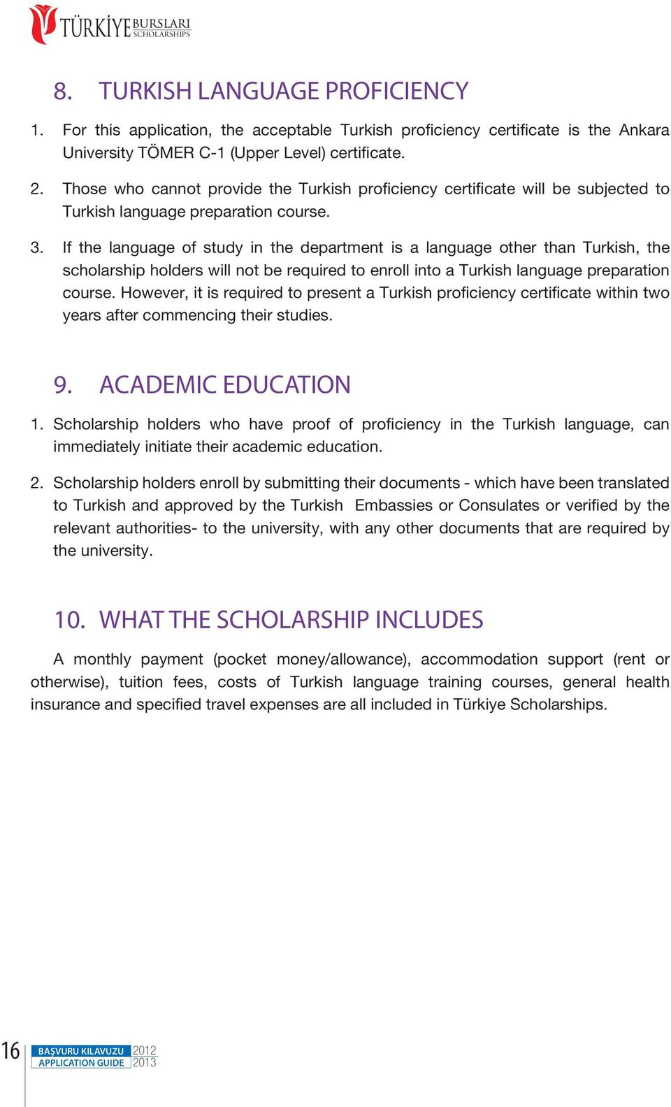 If the language of study in the department is a language other than Turkish, the scholarship holders will not be required to enroll into a Turkish language preparation course.