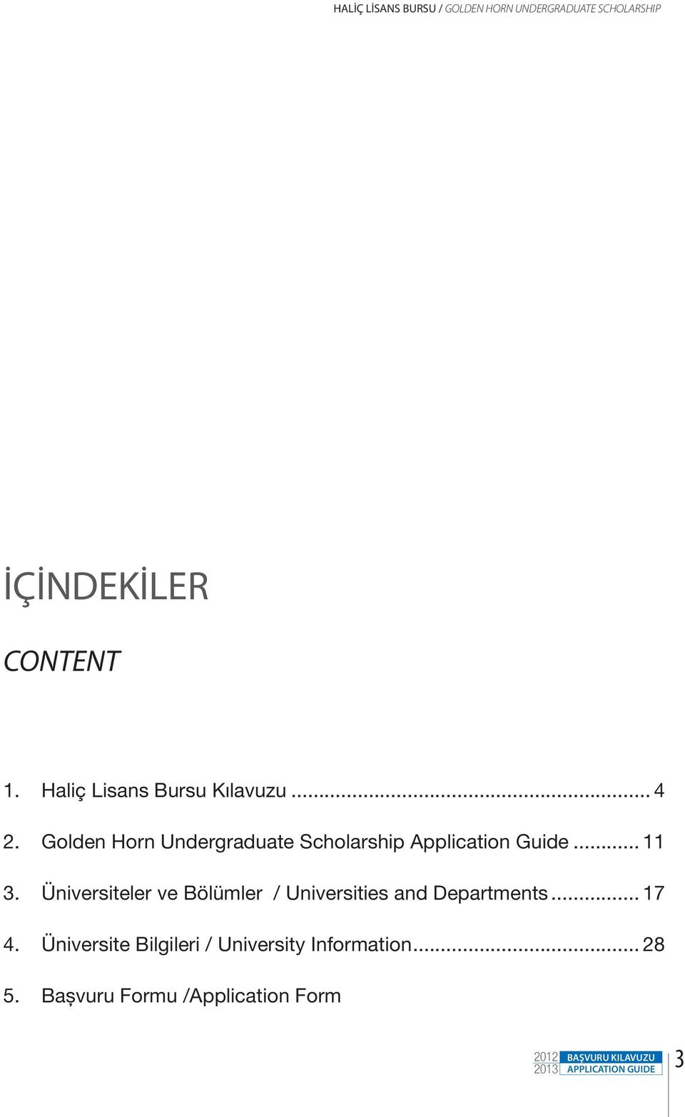 Golden Horn Undergraduate Scholarship Application Guide... 11 3.
