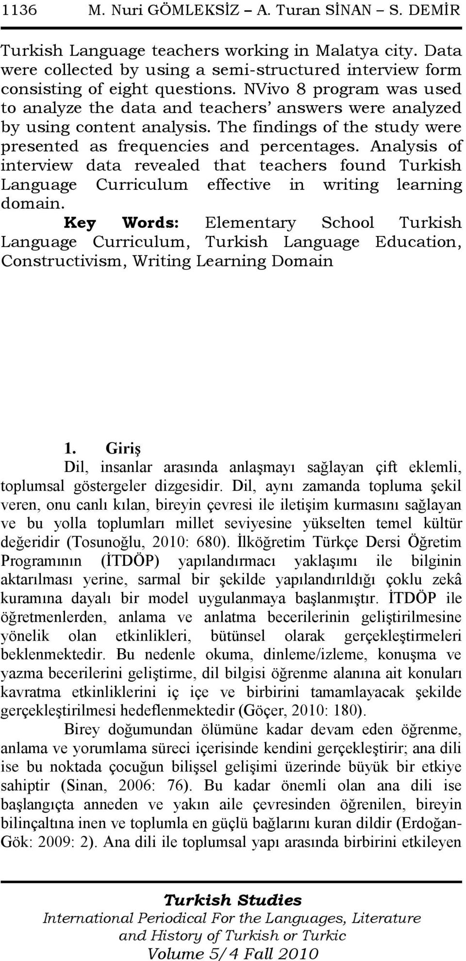 Analysis of interview data revealed that teachers found Turkish Language Curriculum effective in writing learning domain.