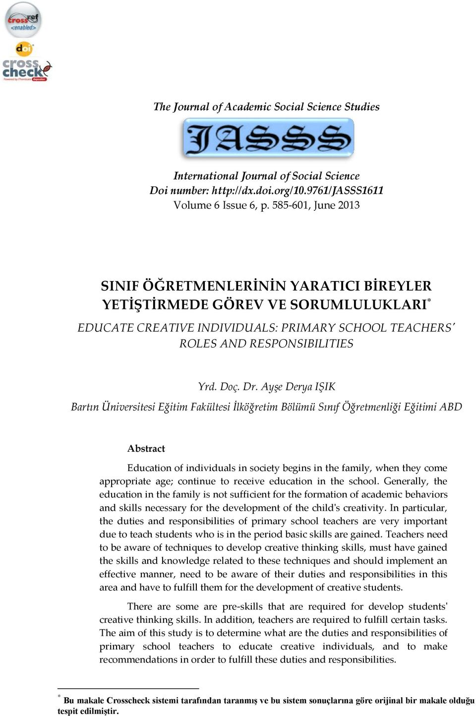 Ayşe Derya IŞIK Bartın Üniversitesi Eğitim Fakültesi İlköğretim Bölümü Sınıf Öğretmenliği Eğitimi ABD Abstract Education of individuals in society begins in the family, when they come appropriate