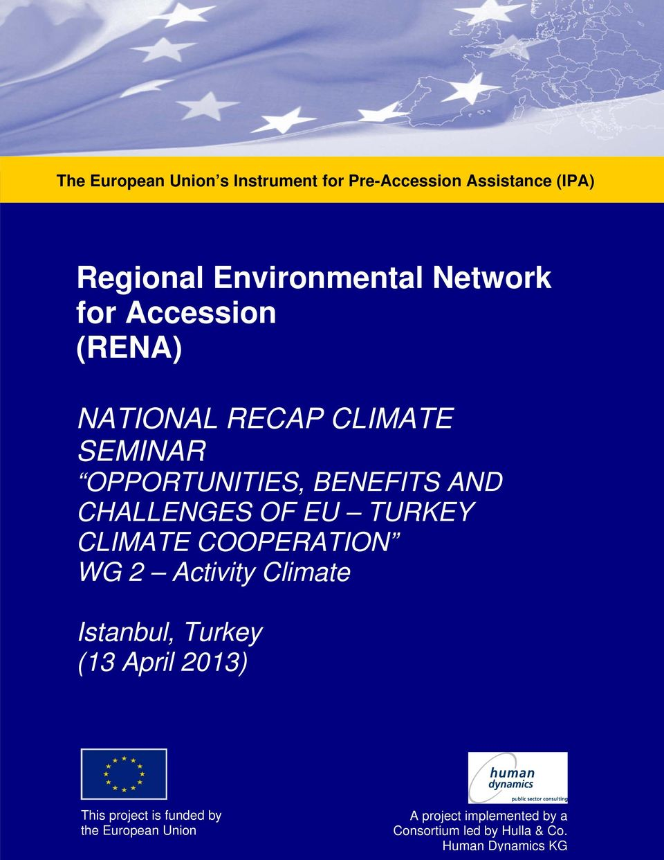 TURKEY CLIMATE COOPERATION WG 2 Activity Climate Istanbul, Turkey (13 April 2013) This project is