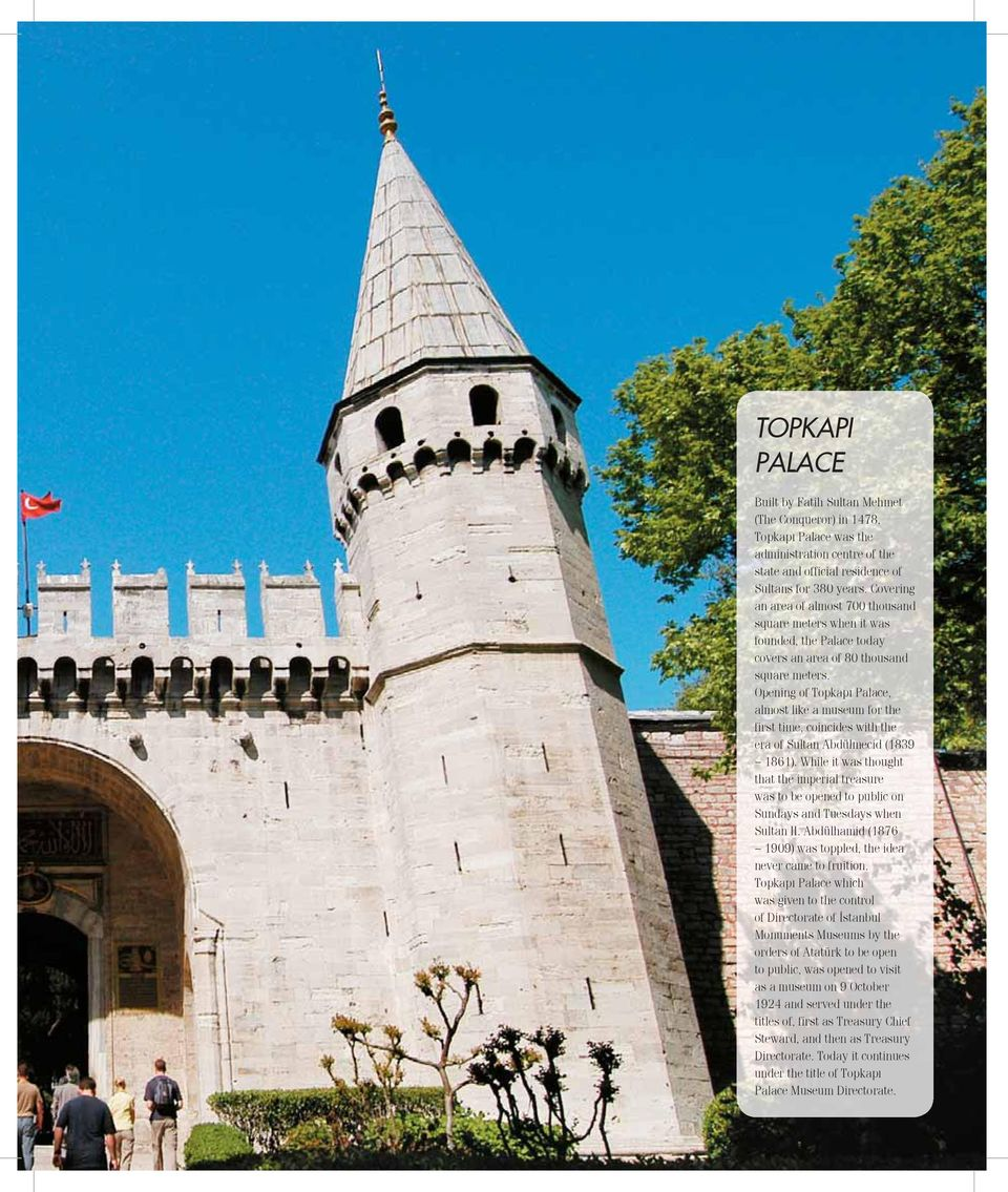 Opening of Topkapı Palace, almost like a museum for the first time, coincides with the era of Sultan Abdülmecid (1839 1861).