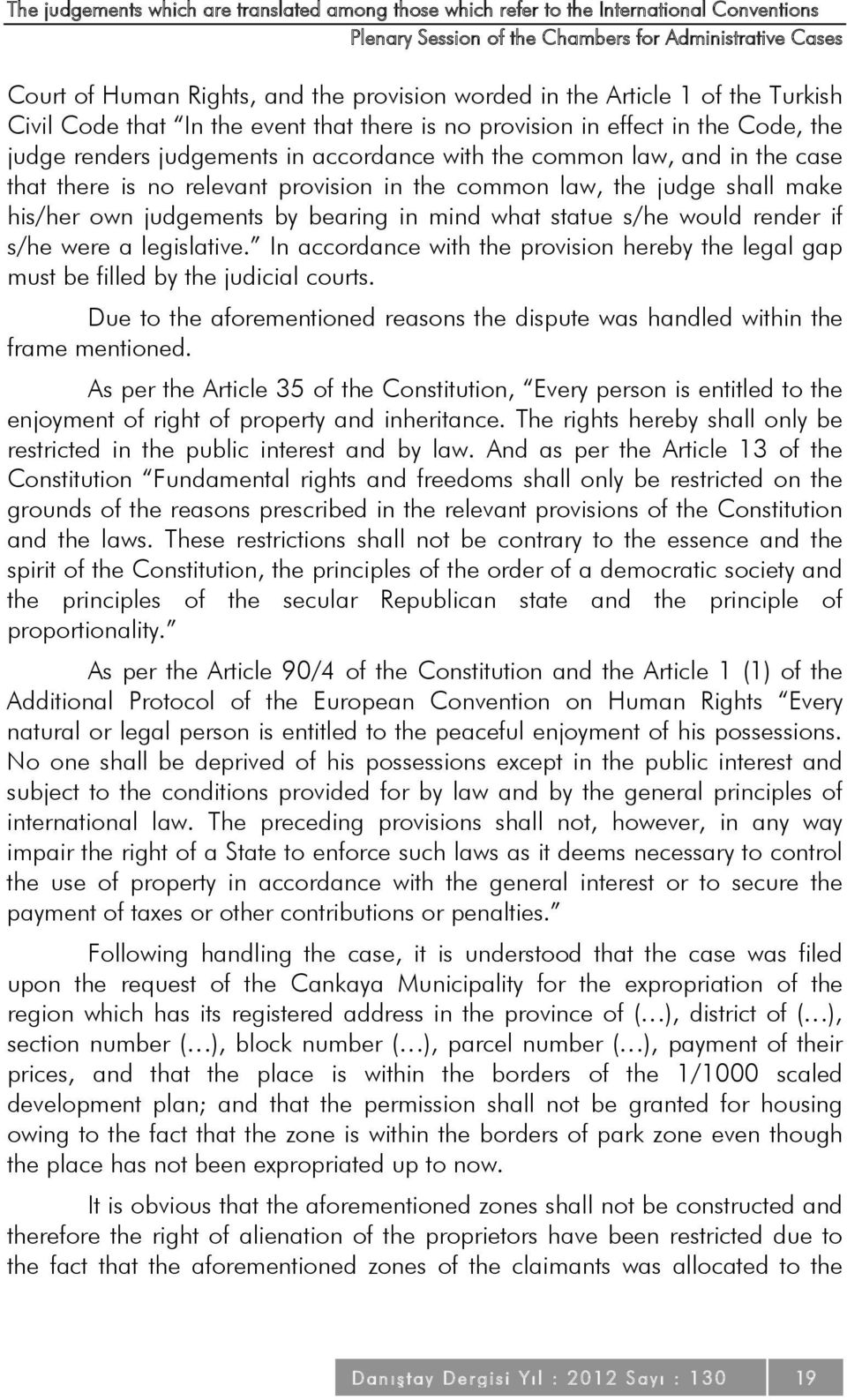 there is no relevant provision in the common law, the judge shall make his/her own judgements by bearing in mind what statue s/he would render if s/he were a legislative.