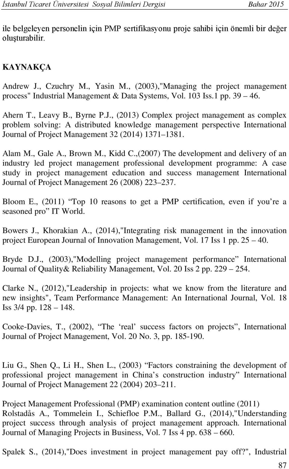 , (2013) Complex project management as complex problem solving: A distributed knowledge management perspective International Journal of Project Management 32 (2014) 1371 1381. Alam M., Gale A.