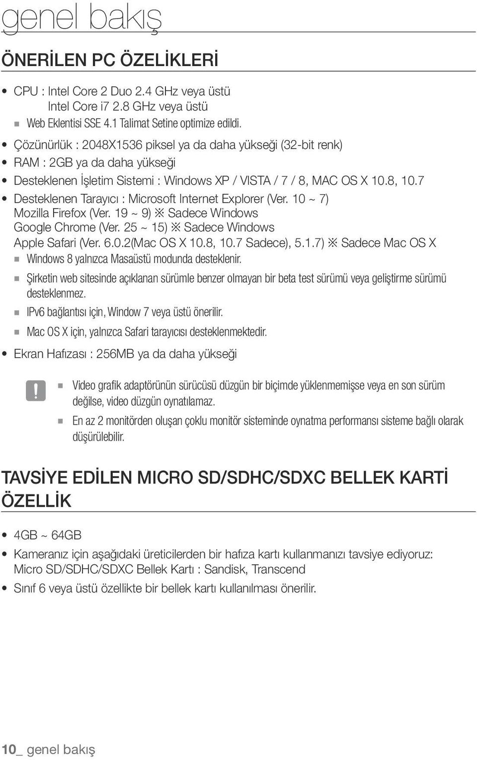 7 Desteklenen Tarayıcı : Microsoft Internet Explorer (Ver. 10 ~ 7) Mozilla Firefox (Ver. 19 ~ 9) Sadece Windows Google Chrome (Ver. 25 ~ 15) Sadece Windows Apple Safari (Ver. 6.0.2(Mac OS X 10.8, 10.