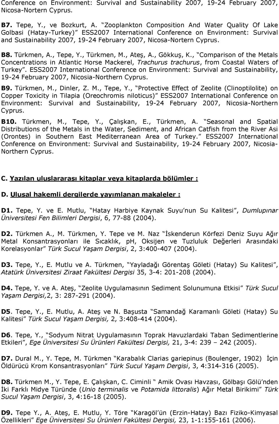 B8. Türkmen, A., Tepe, Y., Türkmen, M., Ateş, A., Gökkuş, K., Comparison of the Metals Concentrations in Atlantic Horse Mackerel, Trachurus trachurus, from Coastal Waters of Turkey.