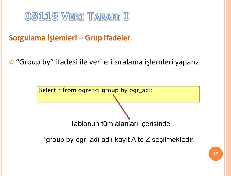 Select * from ogrenci group by ogr_adi; Tablonun tüm