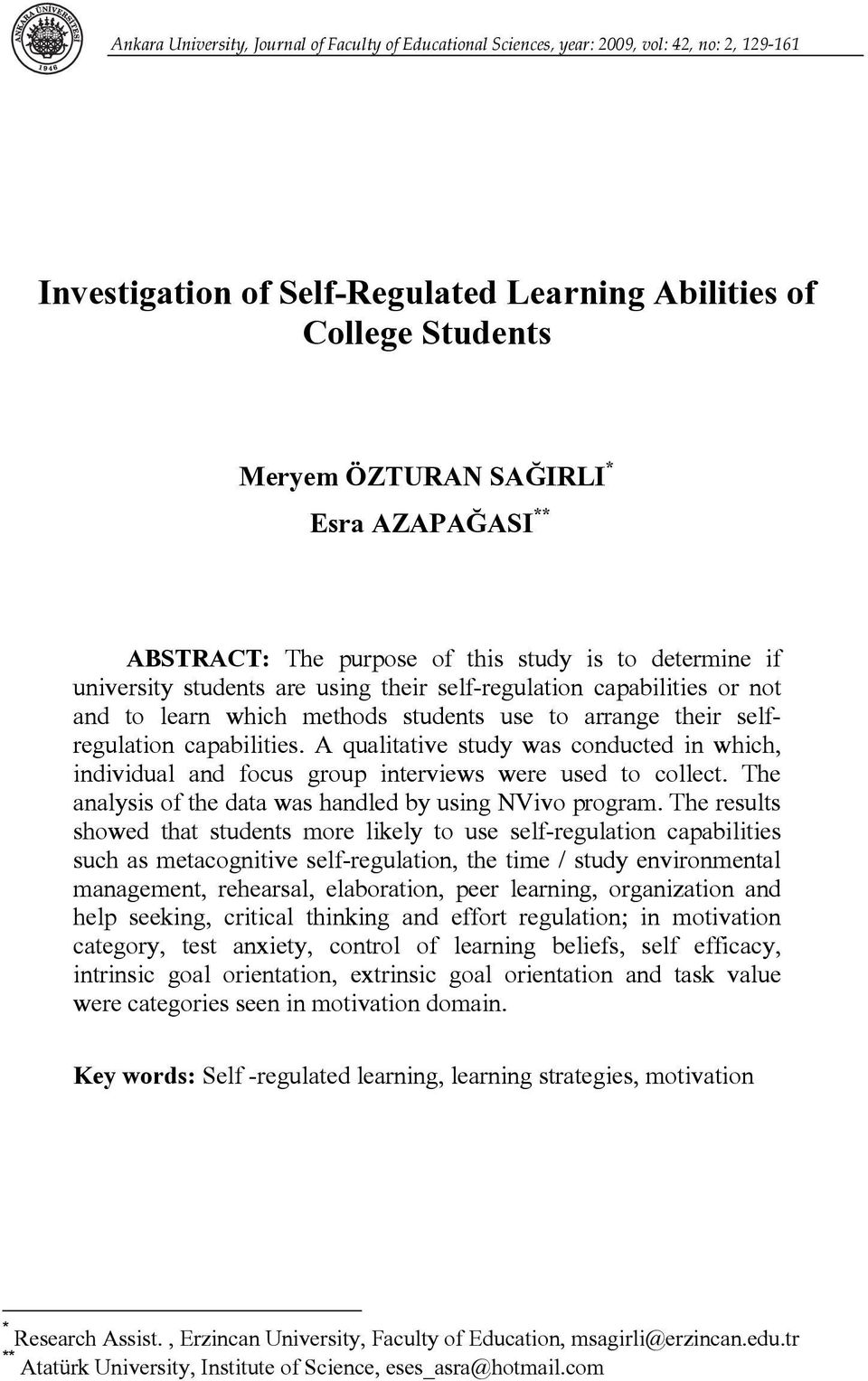 selfregulation capabilities. A qualitative study was conducted in which, individual and focus group interviews were used to collect. The analysis of the data was handled by using NVivo program.