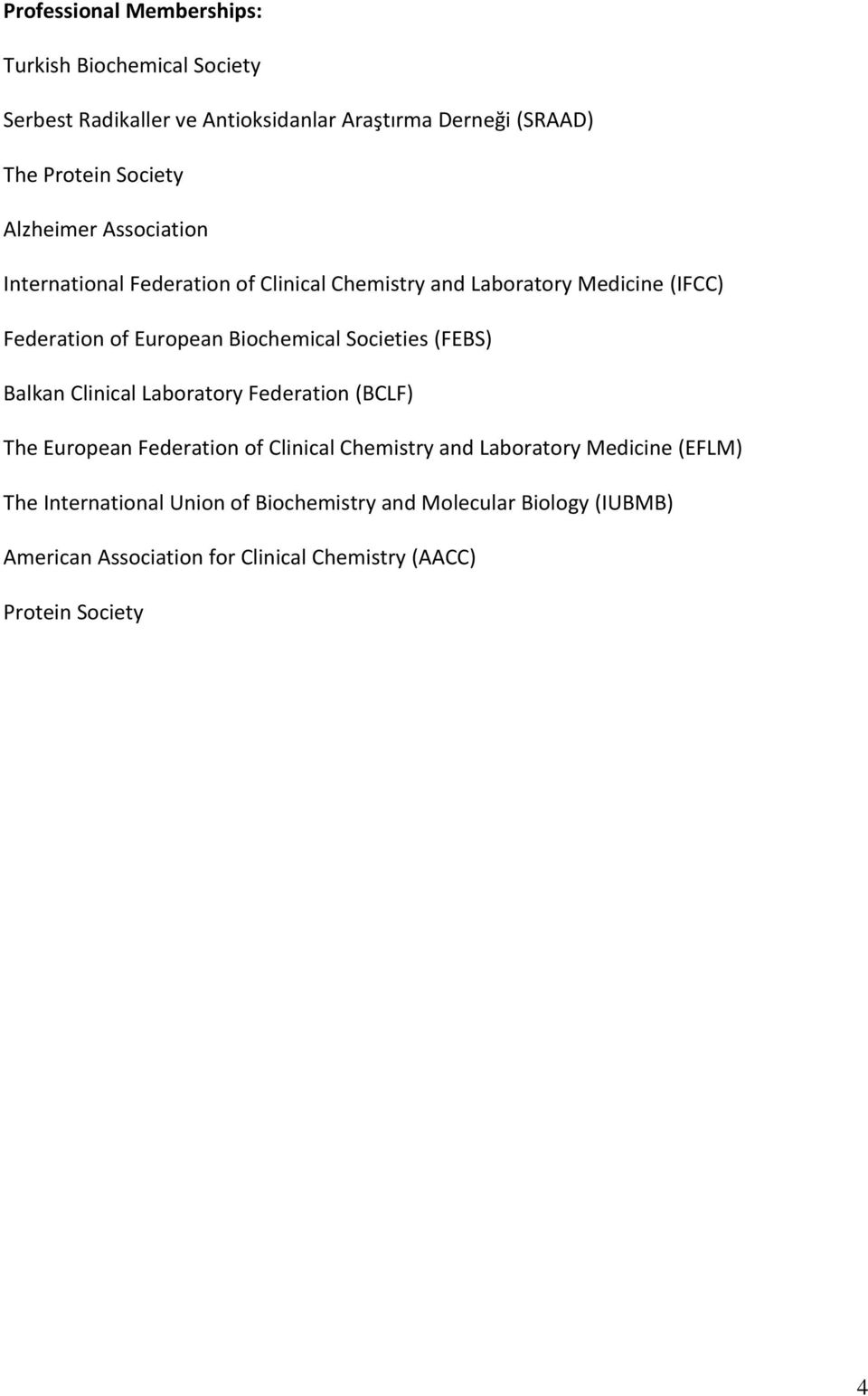 Societies (FEBS) Balkan Clinical Laboratory Federation (BCLF) The European Federation of Clinical Chemistry and Laboratory Medicine