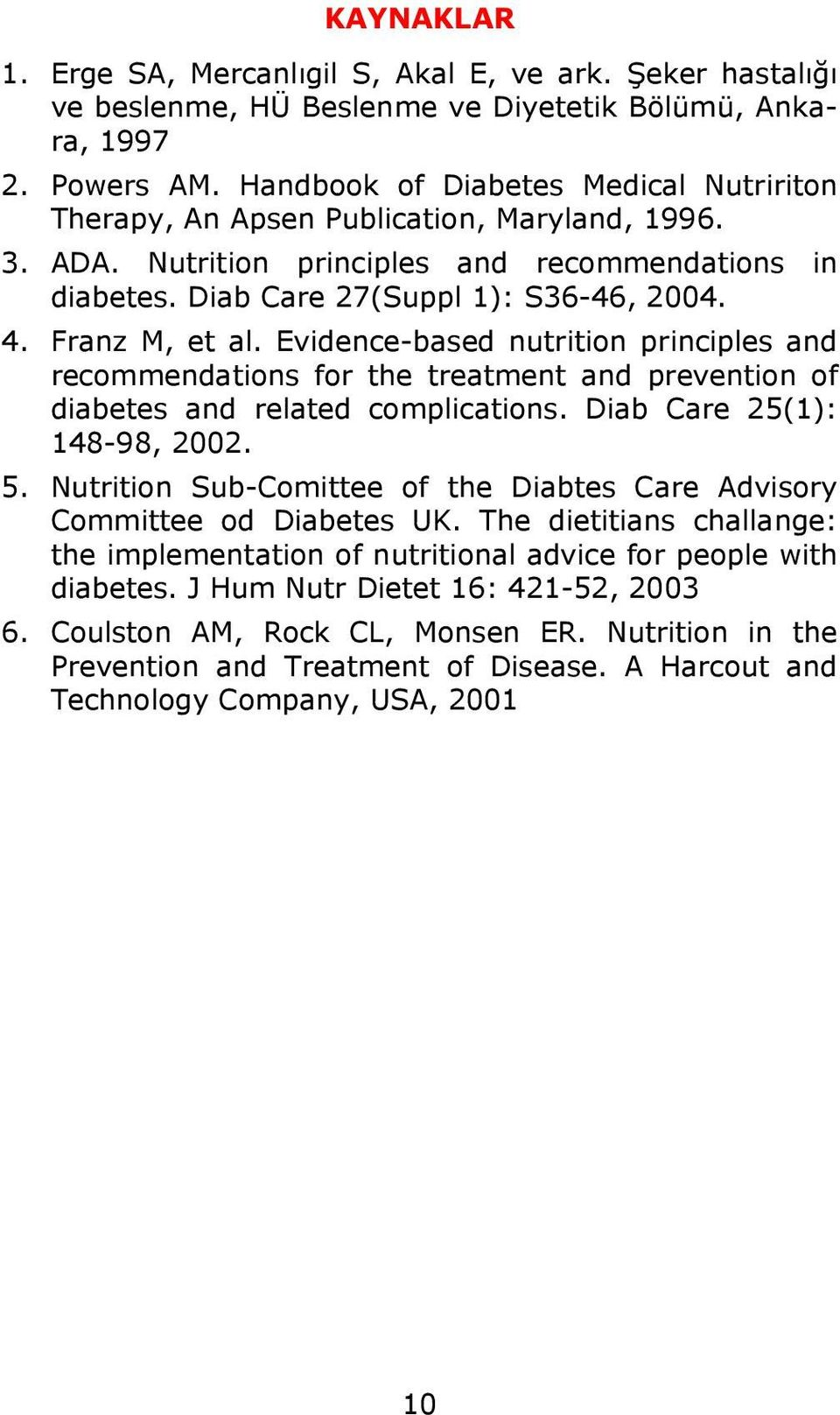 Franz M, et al. Evidence-based nutrition principles and recommendations for the treatment and prevention of diabetes and related complications. Diab Care 25(1): 148-98, 2002. 5.
