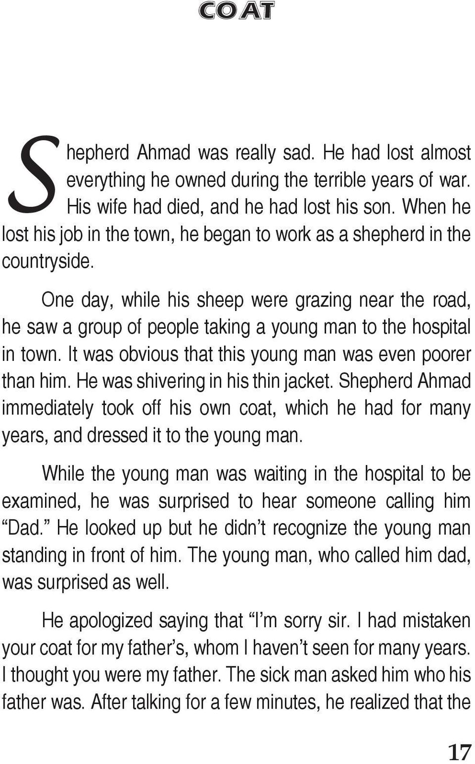 One day, while his sheep were grazing near the road, he saw a group of people taking a young man to the hospital in town. It was obvious that this young man was even poorer than him.