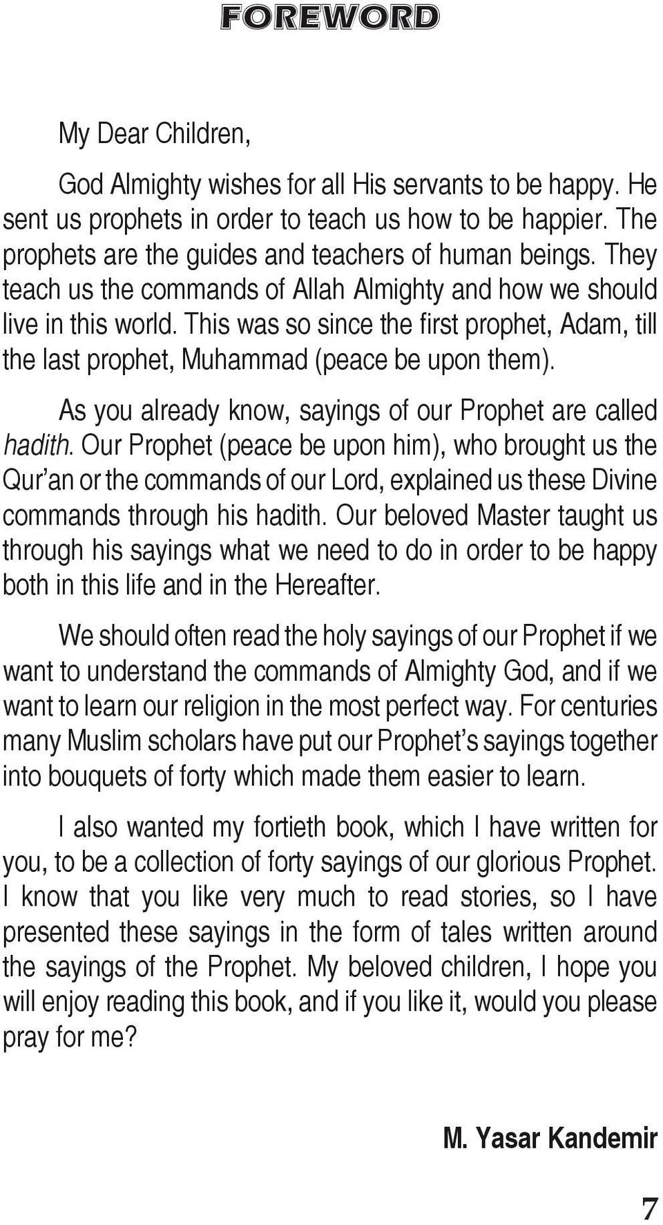 As you already know, sayings of our Prophet are called hadith.