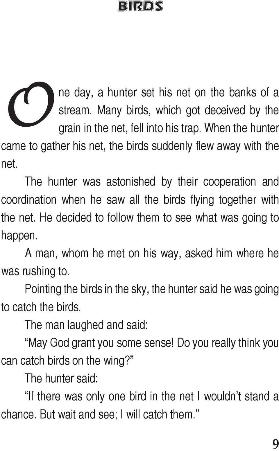 The hunter was astonished by their cooperation and coordination when he saw all the birds flying together with the net. He decided to follow them to see what was going to happen.