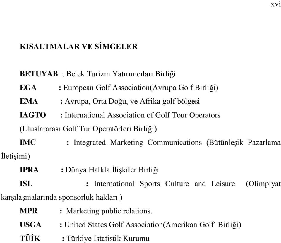 Communications (BütünleĢik Pazarlama ĠletiĢimi) IPRA : Dünya Halkla ĠliĢkiler Birliği ISL : International Sports Culture and Leisure (Olimpiyat