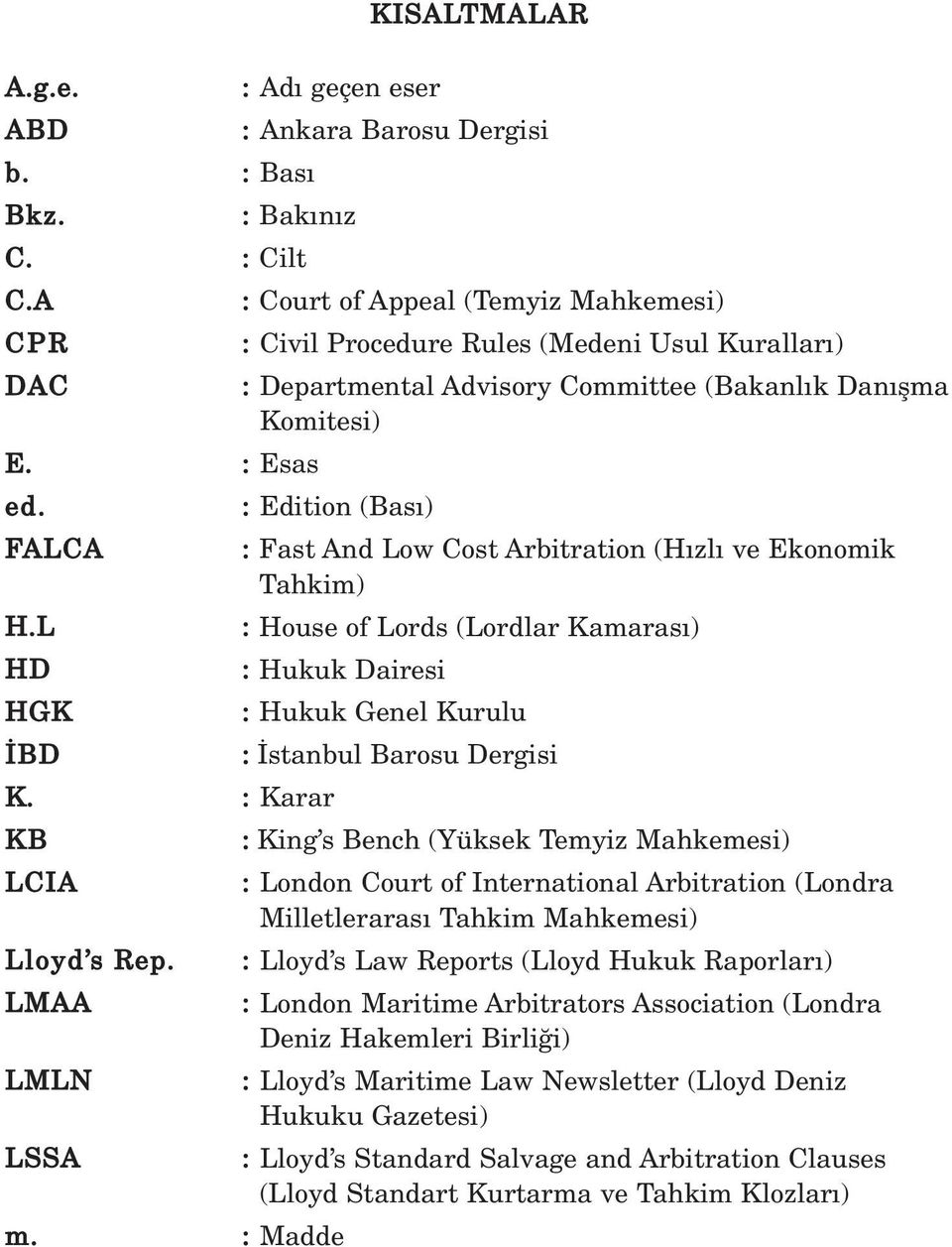 Arbitration (H zl ve Ekonomik Tahkim) : House of Lords (Lordlar Kamaras ) : Hukuk Dairesi m.