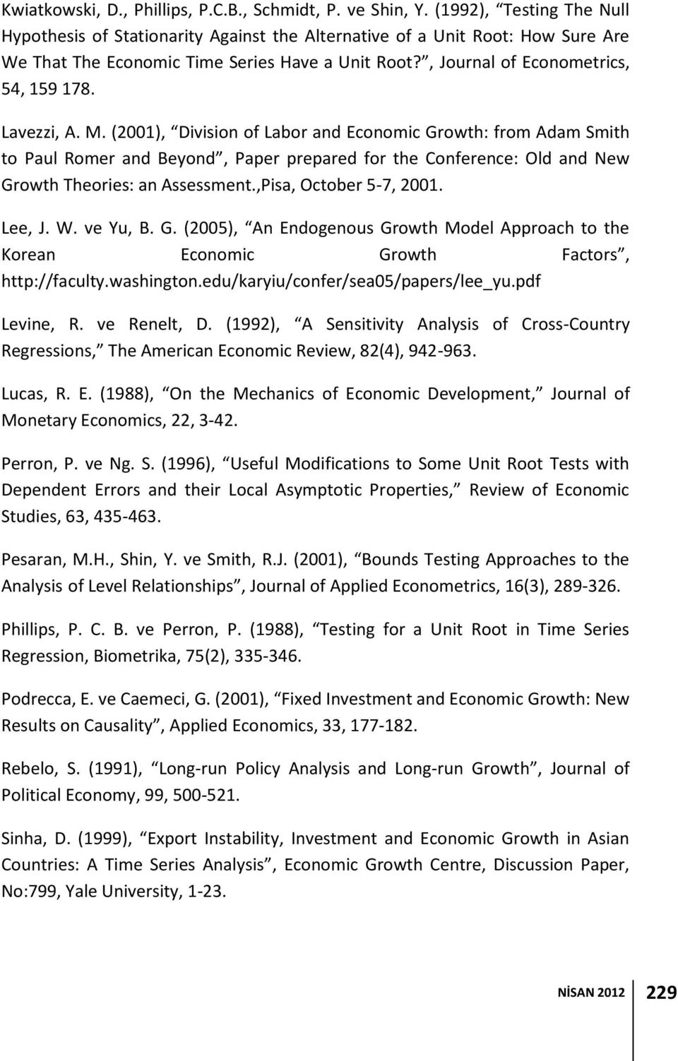 (2001), Division of Labor and Economic Growh: from Adam Smih o Paul Romer and Beyond, Paper prepared for he Conference: Old and New Growh Theories: an Assessmen.,Pisa, Ocober 5-7, 2001. Lee, J. W.