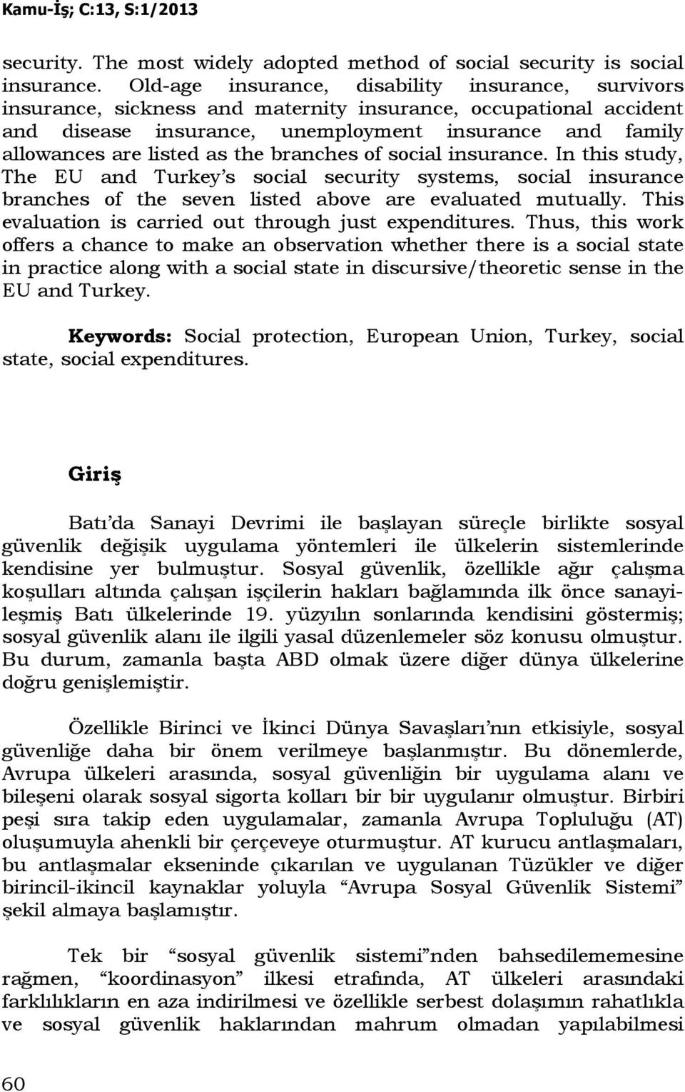 the branches of social insurance. In this study, The EU and Turkey s social security systems, social insurance branches of the seven listed above are evaluated mutually.