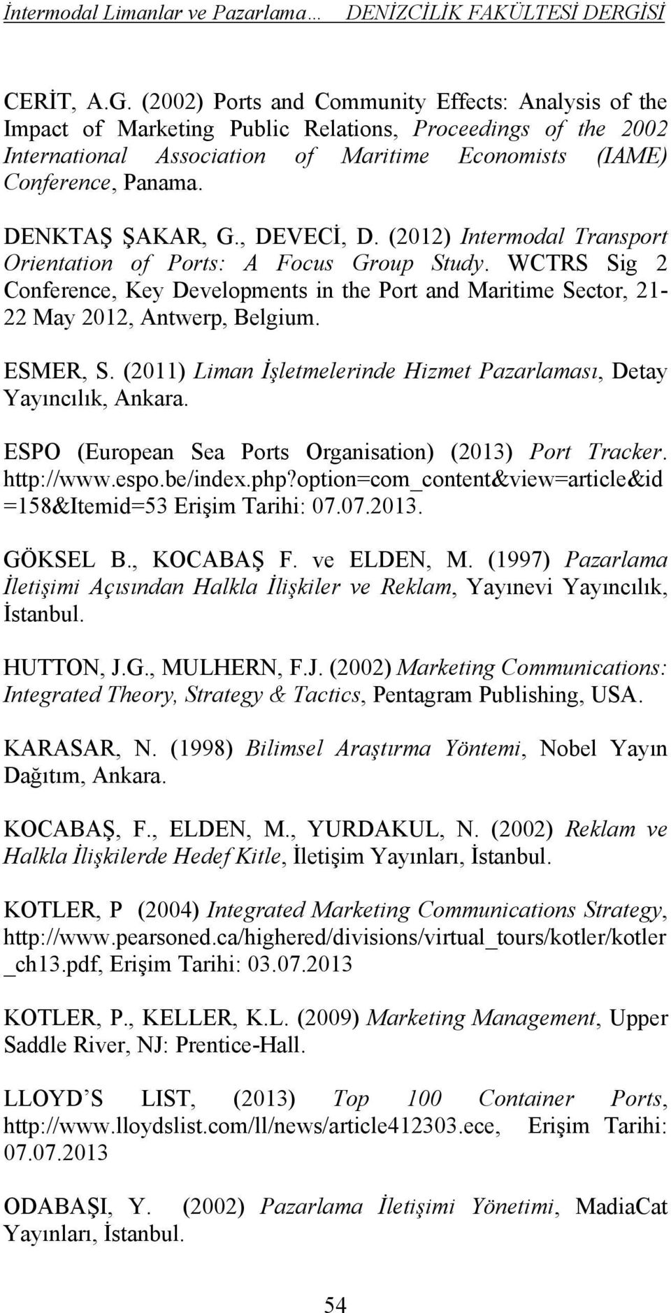 DENKTAŞ ŞAKAR, G., DEVECİ, D. (2012) Intermodal Transport Orientation of Ports: A Focus Group Study.