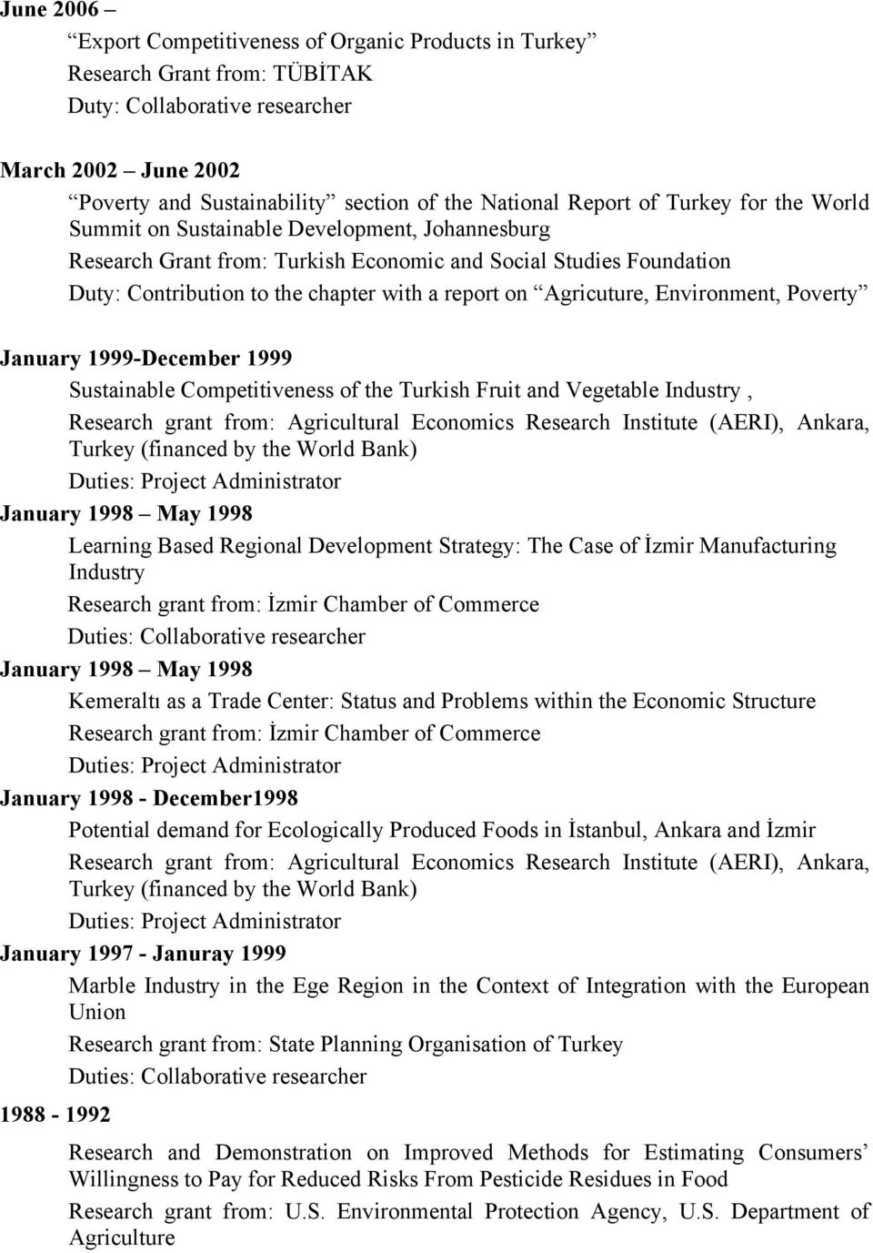 Agricuture, Environment, Poverty January 1999-December 1999 Sustainable Competitiveness of the Turkish Fruit and Vegetable Industry, Research grant from: Agricultural Economics Research Institute
