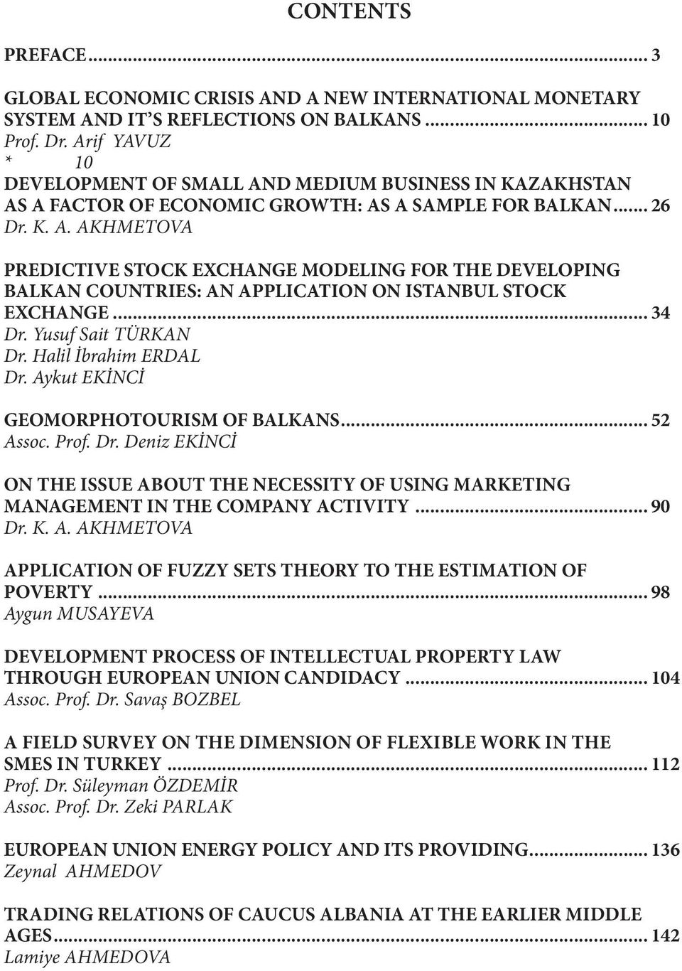 .. 34 Dr. Yusuf Sait TÜRKAN Dr. Halil İbrahim ERDAL Dr. Aykut EKİNCİ GEOMORPHOTOURISM OF BALKANS... 52 Assoc. Prof. Dr. Deniz EKİNCİ ON THE ISSUE ABOUT THE NECESSITY OF USING MARKETING MANAGEMENT IN THE COMPANY ACTIVITY.