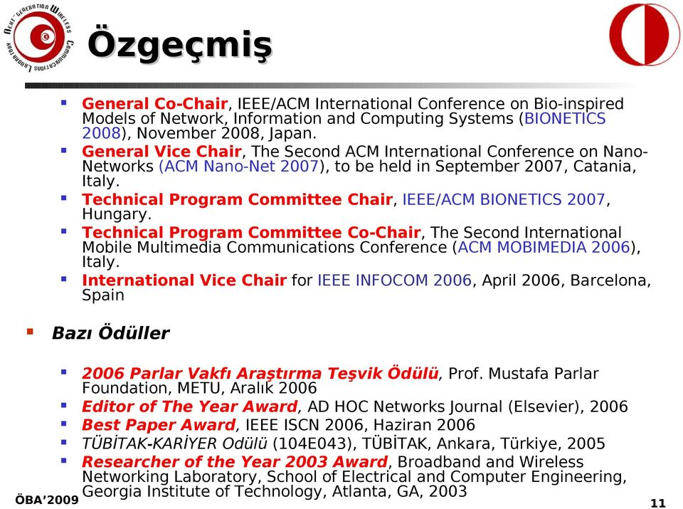 Technical Program Committee Chair, IEEE/ACM BIONETICS 2007, Hungary.