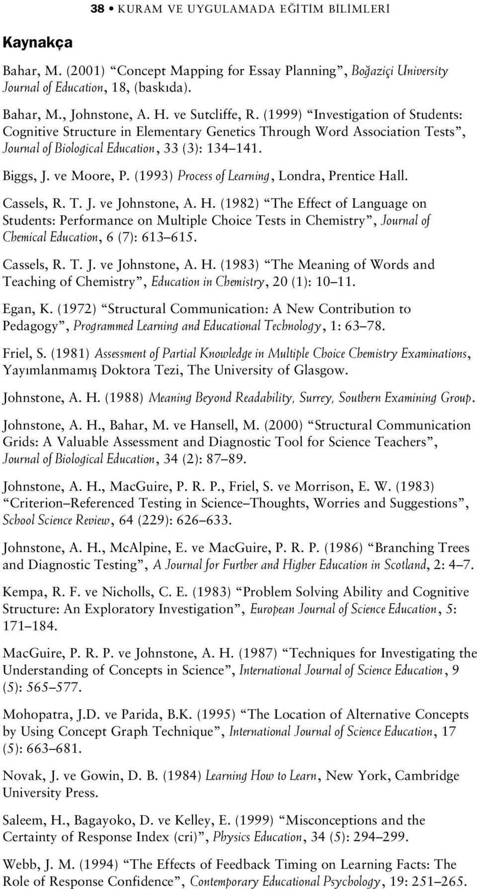 (1993) Process of Learning, Londra, Prentice Hall. Cassels, R. T. J. ve Johnstone, A. H. (1982) The Effect of Language on Students: Performance on Multiple Choice Tests in Chemistry, Journal of Chemical Education, 6 (7): 613 615.
