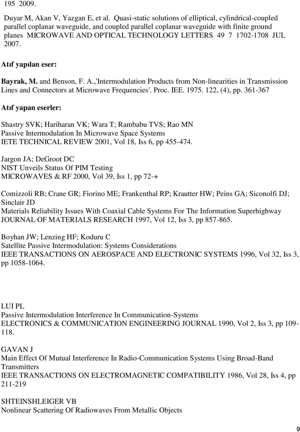 1702-1708 JUL 2007. Atıf yapılan eser: Bayrak, M. and Benson, F. A.,'Intermodulation Products from Non-linearities in Transmission Lines and Connectors at Microwave Frequencies'. Proc. IEE. 1975.