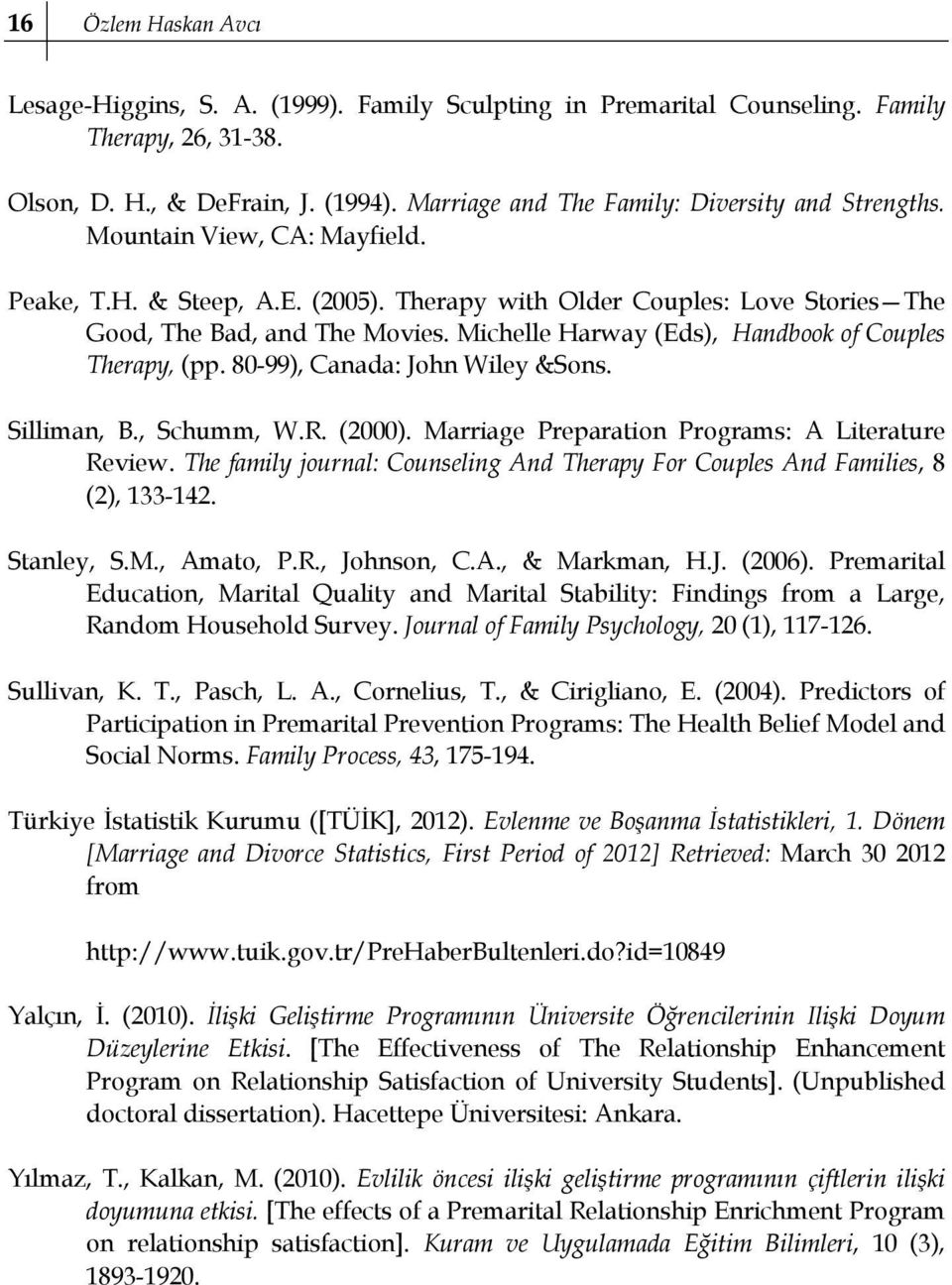 0-), Canada: John Wiley &Sons. Silliman, B., Schumm, W.R. (00). Marriage Preparation Programs: A Literature Review. The family journal: Counseling And Therapy For Couples And Families, (2), 3-.